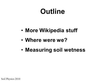 Outline More Wikipedia stuff Where were we? Measuring soil wetness