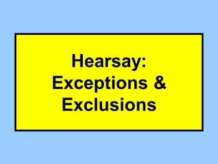 Hearsay: Exceptions & Exclusions Exclusions 801(d)(1) 801(d)(2) Exceptions 803 804 807 Not Offered for TOMS (Outside Basic Definition) Venn Diagram.