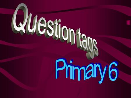 Question tags Primary 6.