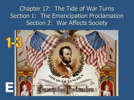 Chapter 17: The Tide of War Turns Section 1: The Emancipation Proclamation Section 2: War Affects Society.