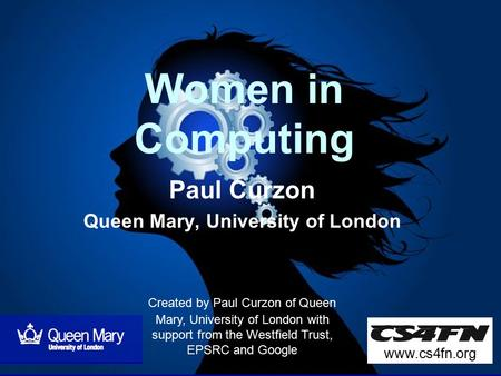 Women in Computing Paul Curzon Queen Mary, University of London Created by Paul Curzon of Queen Mary, University of London with support from the Westfield.