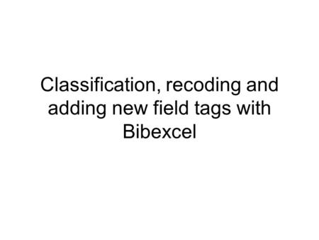 Classification, recoding and adding new field tags with Bibexcel.
