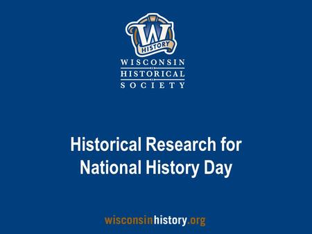Historical Research for National History Day. What's out there about my topic? You will find: –Good and bad information –Reliable and questionable information.