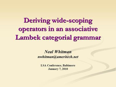 Deriving wide-scoping operators in an associative Lambek categorial grammar Neal Whitman LSA Conference, Baltimore January 7, 2010.