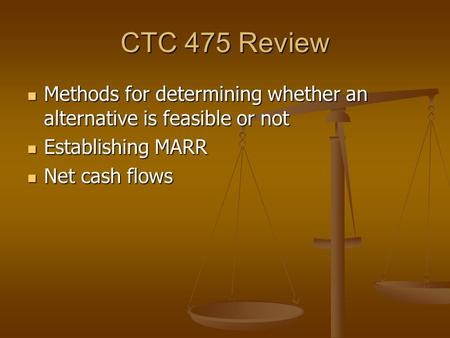 CTC 475 Review Methods for determining whether an alternative is feasible or not Methods for determining whether an alternative is feasible or not Establishing.