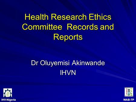 IHV-Nigeria WAB-TP Health Research Ethics Committee Records and Reports Dr Oluyemisi Akinwande IHVN.