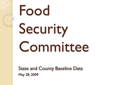 Food Security Committee State and County Baseline Data May 28, 2009.