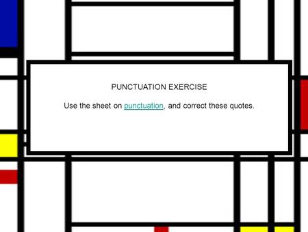 PUNCTUATION EXERCISE Use the sheet on punctuation, and correct these quotes.punctuation.