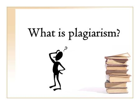 What is plagiarism?. Plagiarism is taking someone else's ideas and passing them off as your own.