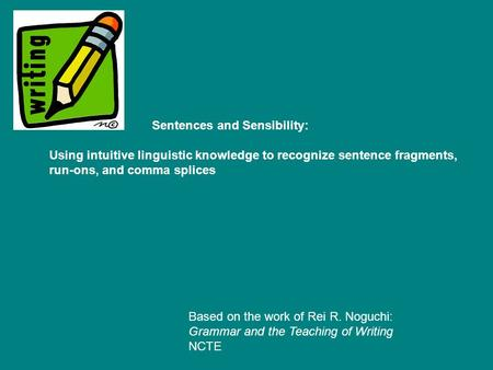 Sentences and Sensibility: Using intuitive linguistic knowledge to recognize sentence fragments, run-ons, and comma splices Based on the work of Rei R.