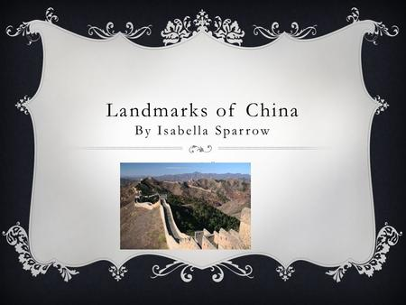 Landmarks of China By Isabella Sparrow By Isabella Sparrow.