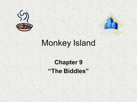 "Monkey Island Chapter 9 ""The Biddles"". PREDICTING 1.Who do you think the Biddles are? This is your opinion."