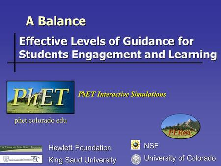 A Balance phet.colorado.edu Hewlett Foundation King Saud University PhET Interactive Simulations Effective Levels of Guidance for Students Engagement and.