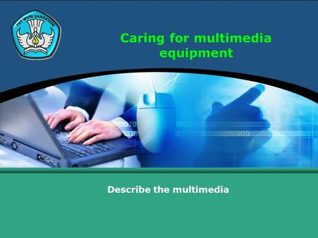 Caring for multimedia equipment Describe the multimedia.