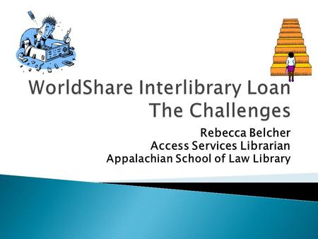 Rebecca Belcher Access Services Librarian Appalachian School of Law Library.