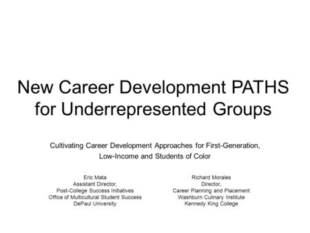 New Career Development PATHS for Underrepresented Groups Cultivating Career Development Approaches for First-Generation, Low-Income and Students of Color.