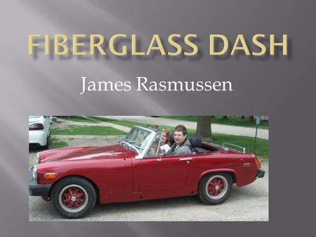 James Rasmussen.  Original dash was made from sheet metal, foam, and vinyl  Was too heavy for its purpose  Didn't offer standard gauge sizes  Didn't.