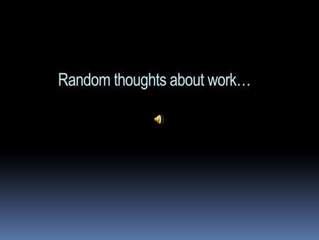 Random thoughts about work… ….and life in general.