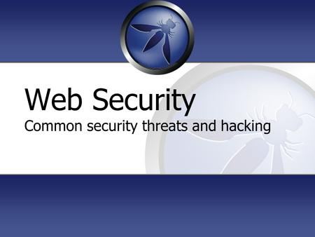 Web Security Common security threats and hacking.