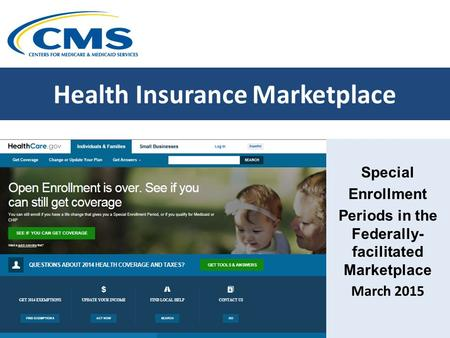 Health Insurance Marketplace Special Enrollment Periods in the Federally- facilitated Marketplace March 2015.