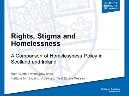 Rights, Stigma and Homelessness A Comparison of Homelessness Policy in Scotland and Ireland Beth Watts Institute for Housing Urban and.