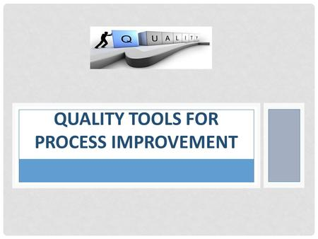 Quality Tools for Process Improvement