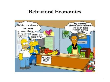 Behavioral Economics 1. The model of economic behavior we have considered throughout this book is restrictive in a number of ways Economic agents are.