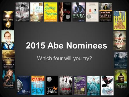 Which four will you try? 2015 Abe Nominees. The 5th Wave by Rick Yancey After surviving the alien invasion, Cassie must find and rescue her little brother.