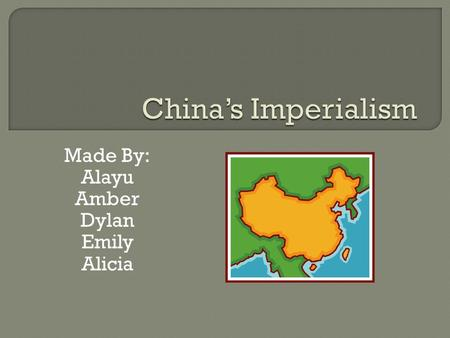 Made By: Alayu Amber Dylan Emily Alicia. 1. Unequal Treaties- Benefited Europe at China's Expense 2. Extra Territoriality- British citizens accused of.