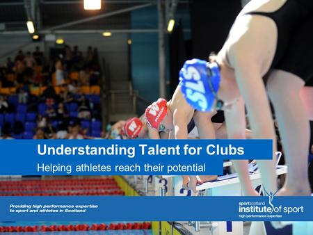 Understanding Talent for Clubs Helping athletes reach their potential.