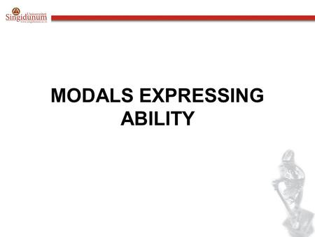 MODALS EXPRESSING ABILITY. To say someone has an ability, use can, can't, could, couldn't, be able to and manage. in the present, use: can or am / is.