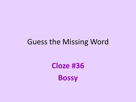 "Guess the Missing Word Cloze #36 Bossy. They took a _ _ _ _ to the beach. They took a t _ _ _ to the beach. They took a trip to the beach. ""Let's do everything."