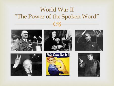" World War II ""The Power of the Spoken Word"".   Everyday we as humans engage in conversation. We engage in conversation with friends, colleagues, foes,"