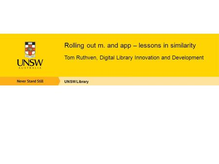 Rolling out m. and app – lessons in similarity Tom Ruthven, Digital Library Innovation and Development UNSW Library.