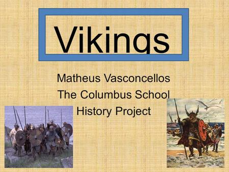 Vikings Matheus Vasconcellos The Columbus School History Project.