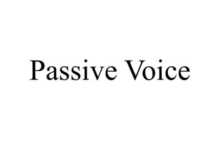 Passive Voice. Form: to be + past participle (-ed, 3.stĺpec) It's used when the focus is on the action It's not important who or what is performing the.
