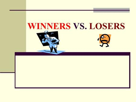 WINNERS VS. LOSERS.