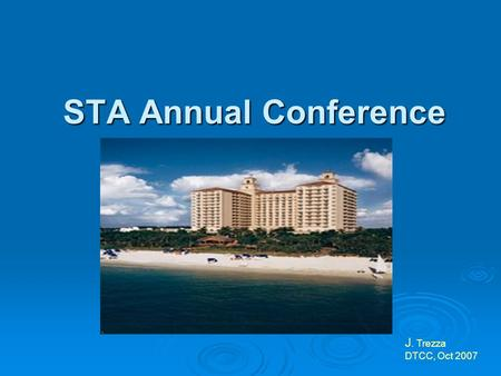 STA Annual Conference J. Trezza DTCC, Oct 2007 Agenda  Paperless Legals  AccuBasis Cost Basis Tool Cost Basis Tool  FAST/DRS Rule Filing  DRS Status.