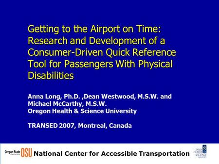 National Center for Accessible Transportation Getting to the Airport on Time: Research and Development of a Consumer-Driven Quick Reference Tool for Passengers.