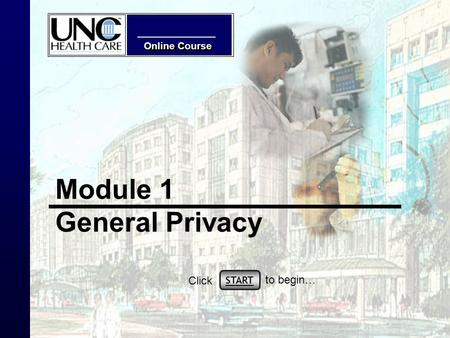 Online Course Module 1 General Privacy START Click to begin…