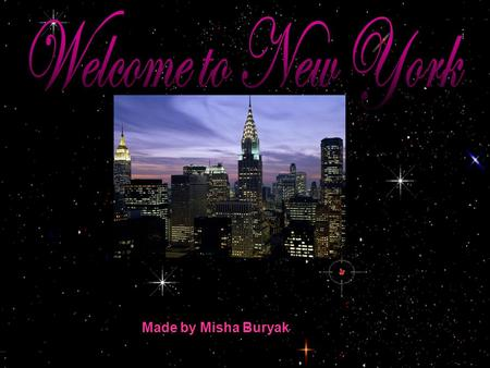 Made by Misha Buryak Unit 19 N ew Places, Fresh Faces!  In this unit you will…  Learn and talk about New York  Practise Past Continues  Write a letter.