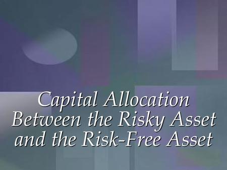 Capital Allocation Between the Risky Asset and the Risk-Free Asset.
