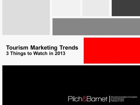 | Wisconsin Association of Convention & Visitors Bureaus February 21, 2013 Tourism Marketing Trends 3 Things to Watch in 2013.