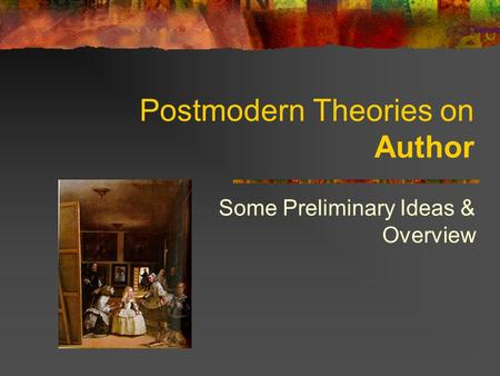 Postmodern Theories on Author Some Preliminary Ideas & Overview.