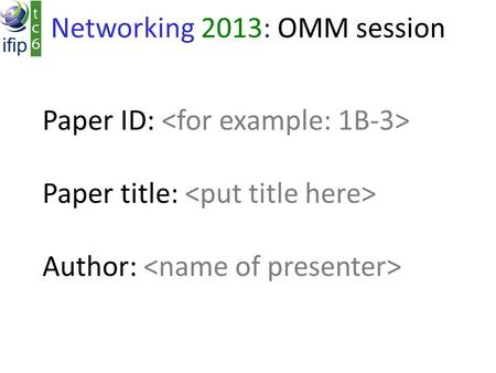 Paper ID: Paper title: Author: Networking 2013: OMM session.