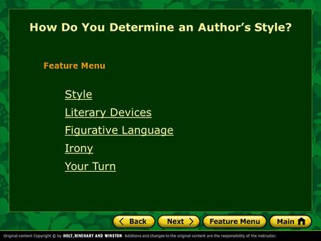 How Do You Determine an Author's Style? Feature Menu Style Literary Devices Figurative Language Irony Your Turn.