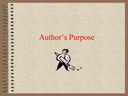 Author's Purpose. Why do you think authors write the things that they write? Think about William Joyce William Shakespeare Jean Little Patricia Lauber.