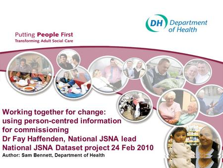 Working together for change: using person-centred information for commissioning Dr Fay Haffenden, National JSNA lead National JSNA Dataset project 24 Feb.