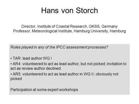 Hans von Storch Director, Institute of Coastal Research, GKSS, Germany Professor, Meteorological Institute, Hamburg University, Hamburg Roles played in.