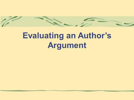 Evaluating an Author's Argument. © 2008 McGraw-Hill Higher Education Chapter 11: Evaluating an Author's Argument 2 Author's Argument An author's argument.